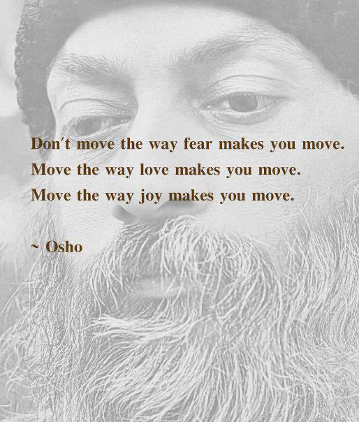 """""""Don't Move The Way Fear Makes You Move. Move The Way Love"""