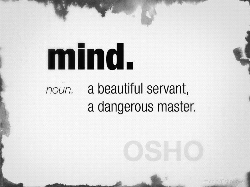 The Mind A Beautiful Servant A Dangerous Master Osho Gurlys